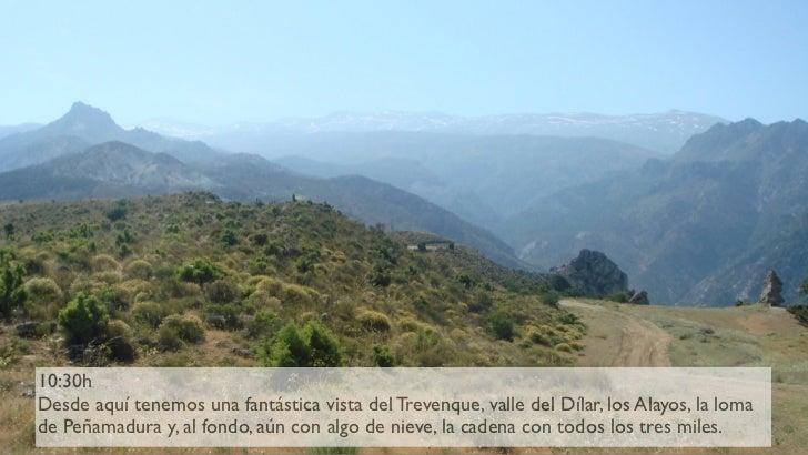 10:30h Desde aquí tenemos una fantástica vista del Trevenque, valle del Dílar, los Alayos, la loma de Peñamadura y, al fon...