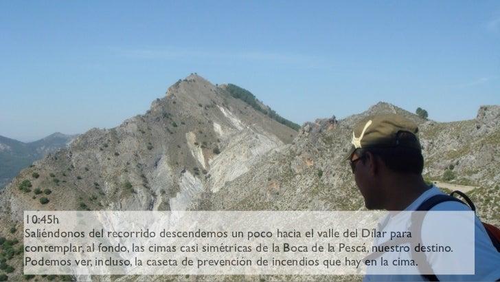 10:45h Saliéndonos del recorrido descendemos un poco hacia el valle del Dílar para contemplar, al fondo, las cimas casi si...