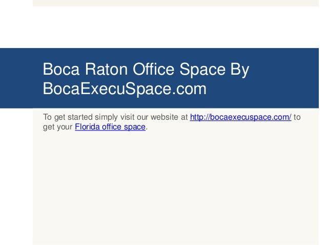 Boca Raton Office Space By BocaExecuSpace.com To get started simply visit our website at http://bocaexecuspace.com/ to get...