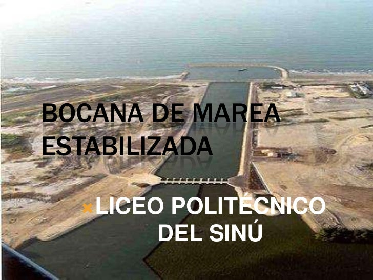 BOCANA DE MAREAESTABILIZADA  LICEOPOLITÉCNICO       DEL SINÚ