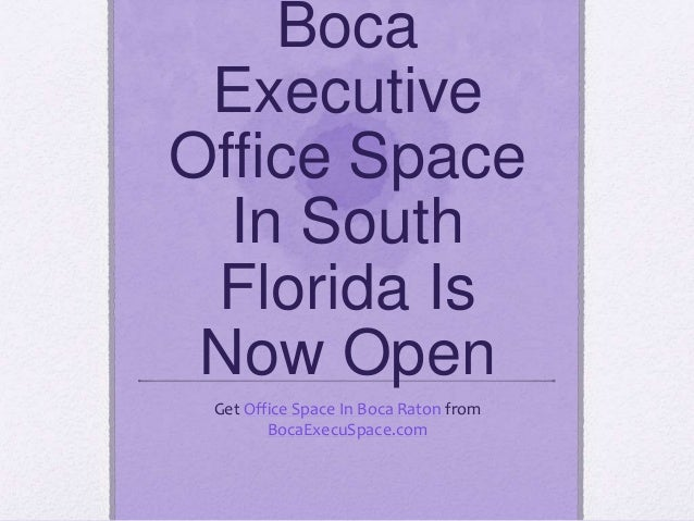 Boca Executive Office Space In South Florida Is Now Open Get Office Space In Boca Raton from BocaExecuSpace.com