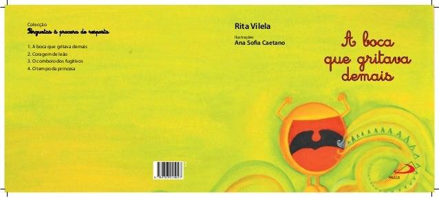 Rita Vilela Ilustrações Ana Sofia Caetano 9.12. 9 789723 015027 A boca que gritava demais Colecção 1. A boca que gritava d...