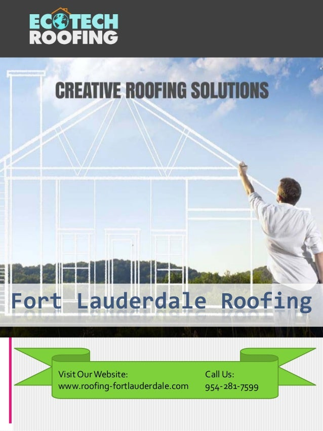 Visit Our Website: www.roofing-fortlauderdale.com Call Us: 954-281-7599 Fort Lauderdale Roofing