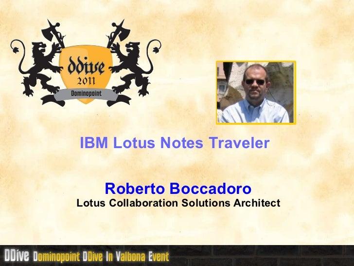 IBM Lotus Notes Traveler  Roberto Boccadoro Lotus Collaboration Solutions Architect