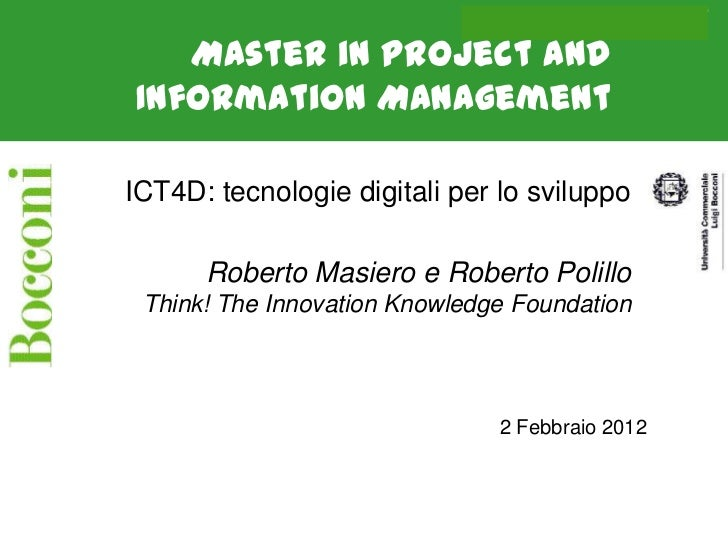 Roberto Masiero on ICT4D   Master in Project andInformation ManagementICT4D: tecnologie digitali per lo sviluppo      Robe...
