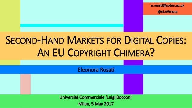 Università Commerciale 'Luigi Bocconi' Milan, 5 May 2017 Eleonora Rosati e.rosati@soton.ac.uk @eLAWnora SECOND-HAND MARKET...