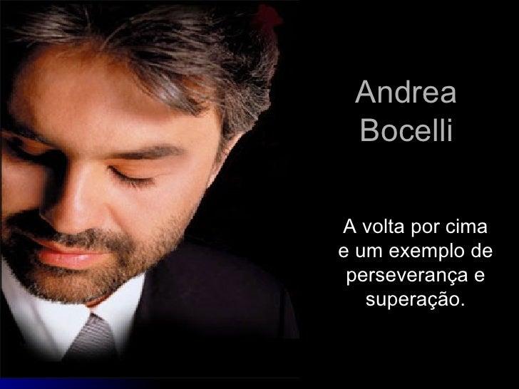 Andrea Bocelli A volta por cima e um exemplo de perseverança e superação.