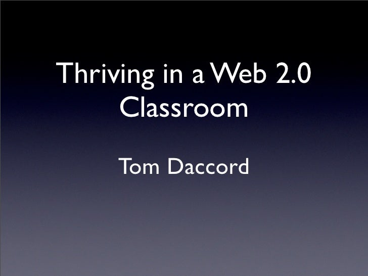Thriving in a Web 2.0      Classroom      Tom Daccord