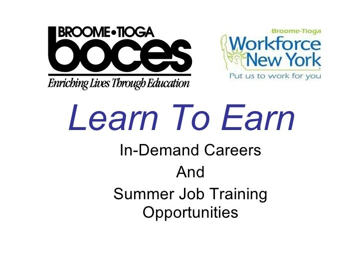Learn To Earn <ul><ul><li>In-Demand Careers </li></ul></ul><ul><ul><li>And </li></ul></ul><ul><ul><li>Summer Job Training ...