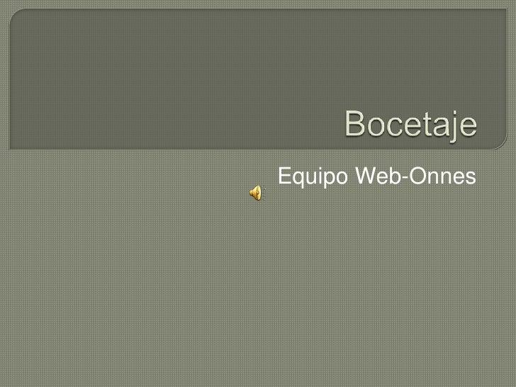 Bocetaje<br />Equipo Web-Onnes<br />