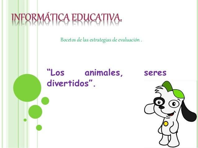 """Bocetos de las estrategias de evaluación . """"Los animales, seres divertidos""""."""