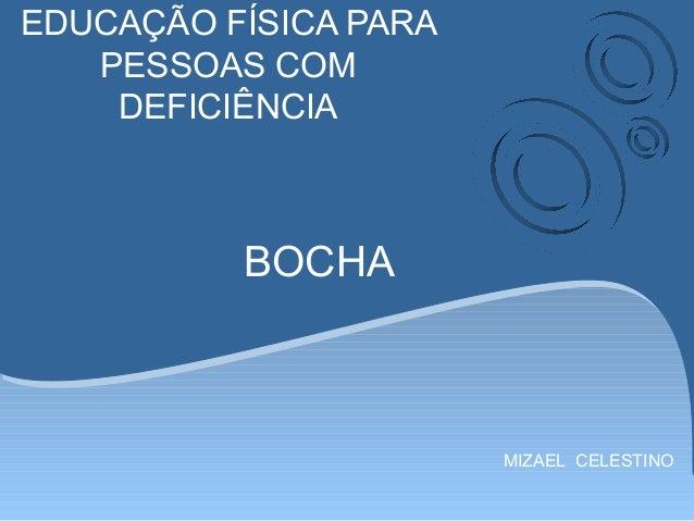 EDUCAÇÃO FÍSICA PARA PESSOAS COM DEFICIÊNCIA MIZAEL CELESTINO BOCHA