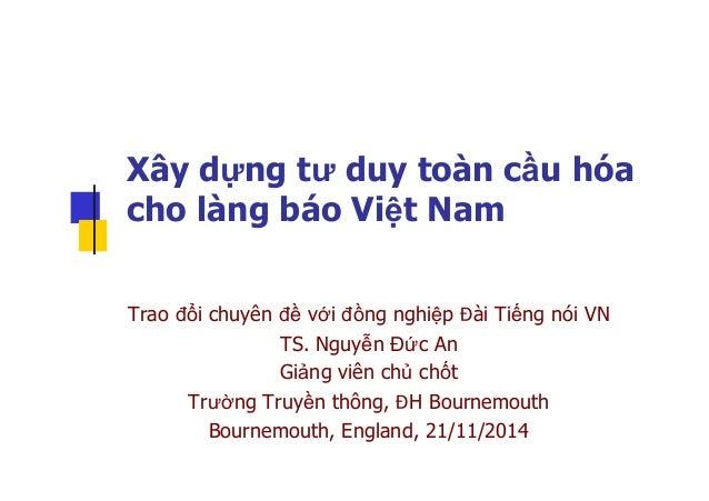 Xây dựng tư duy toàn cầu hóa  cho làng báo Việt Nam  Trao đổi chuyên đề với đồng nghiệp Đài Tiếng nói VN  TS. Nguyễn Đức A...