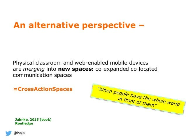 @isaja =CrossActionSpaces Physical classroom and web-enabled mobile devices are merging into new spaces: co-expanded co-lo...