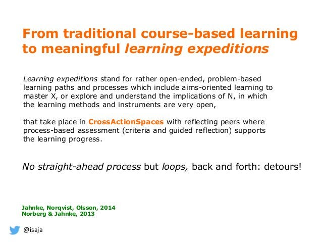 @isaja From traditional course-based learning to meaningful learning expeditions Learning expeditions stand for rather ope...