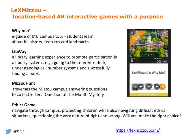 @isaja LeXMizzou – location-based AR interactive games with a purpose Why me? e-guide of MU campus tour - students learn a...