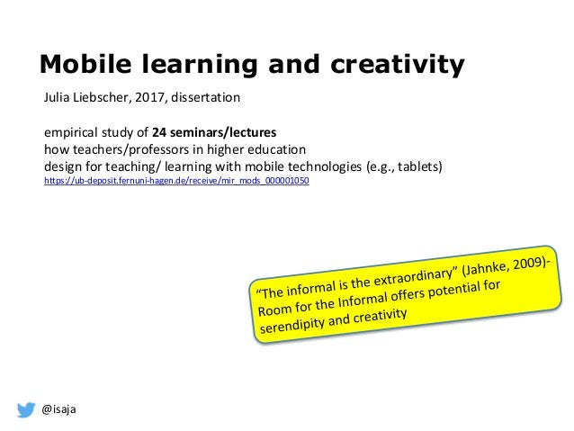 @isaja Mobile learning and creativity Julia Liebscher, 2017, dissertation empirical study of 24 seminars/lectures how teac...