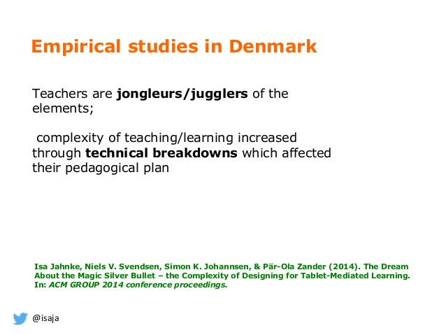 @isaja Empirical studies in Denmark Teachers are jongleurs/jugglers of the elements; complexity of teaching/learning incre...