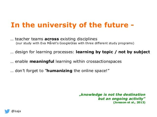 @isaja In the university of the future - … teacher teams across existing disciplines (our study with Eva Mårell's GoogleGl...