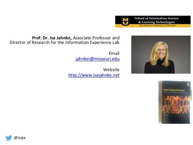 @isaja Prof. Dr. Isa Jahnke, Associate Professor and Director of Research for the Information Experience Lab Email jahnkei...