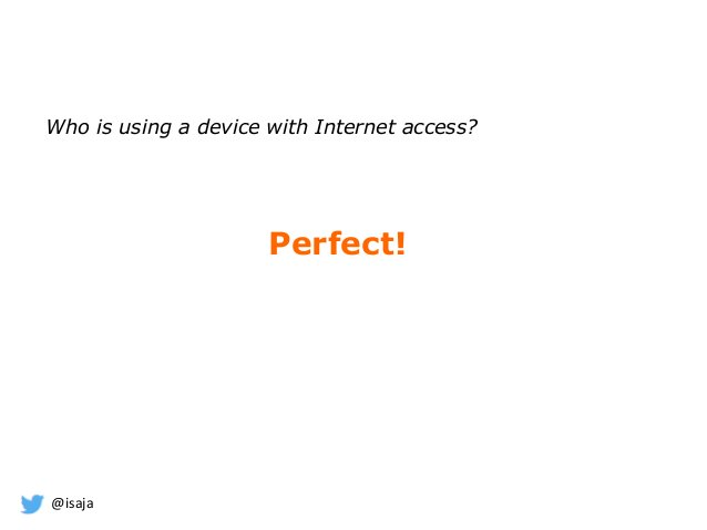 @isaja Who is using a device with Internet access? Perfect!