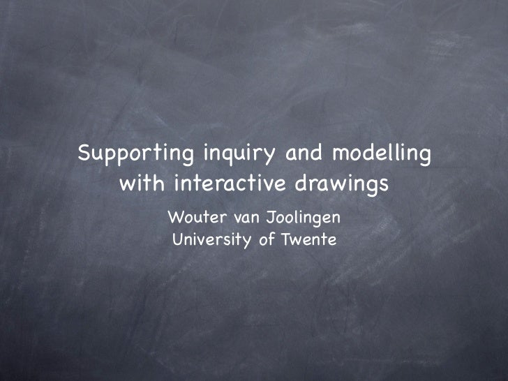 Supporting inquiry and modelling   with interactive drawings        Wouter van Joolingen        University of Twente