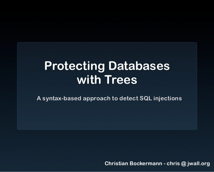 Protecting Databases       with TreesA syntax-based approach to detect SQL injections                      Christian Bocke...