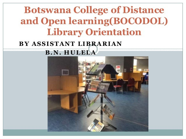 Botswana College of Distance and Open learning(BOCODOL) Library Orientation BY ASSISTANT LIBRARIAN B.N. HULELA