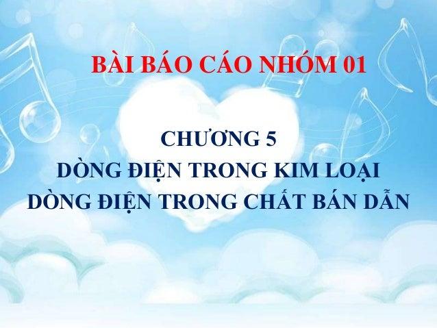 BÀI BÁO CÁO NHÓM 01 CHƯƠNG 5 DÒNG ĐIỆN TRONG KIM LOẠI DÒNG ĐIỆN TRONG CHẤT BÁN DẪN
