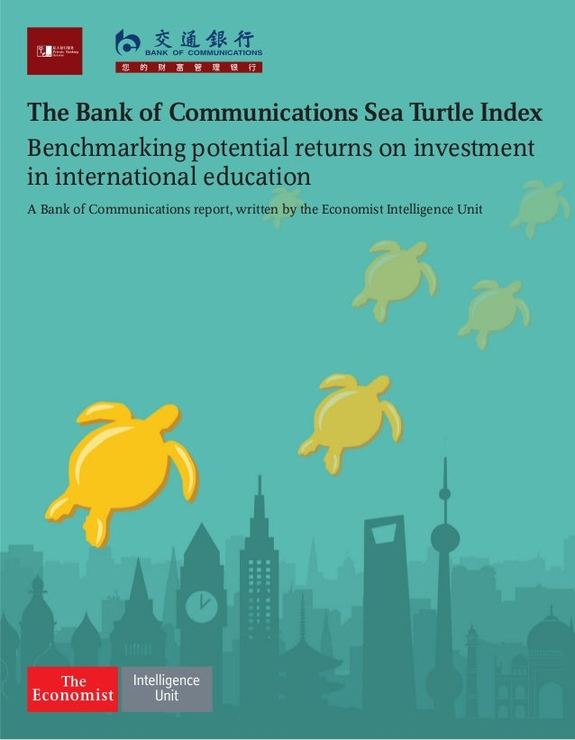 The Bank of Communications Sea Turtle Index Benchmarking potential returns on investment in international education A Bank...