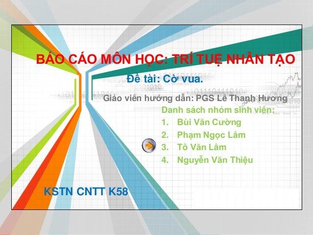 L/O/G/O www.themegallery.com BÁO CÁO MÔN HỌC: TRÍ TUỆ NHÂN TẠO Danh sách nhóm sinh viên: 1. Bùi Văn Cường 2. Phạm Ngọc Lâm...