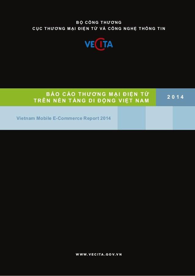 1 BÁO CÁO THƯƠNG M ẠI ĐI ỆN TỬ TRÊN NỀN TẢNG DI ĐỘ NG VI ỆT NAM Vietnam Mobile E-Commerce Report 2014 2 0 1 4 BỘ CÔNG THƯƠ...