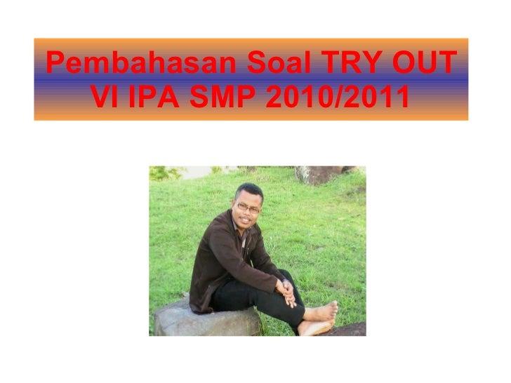 Pembahasan Soal TRY OUT VI IPA SMP 2010/2011