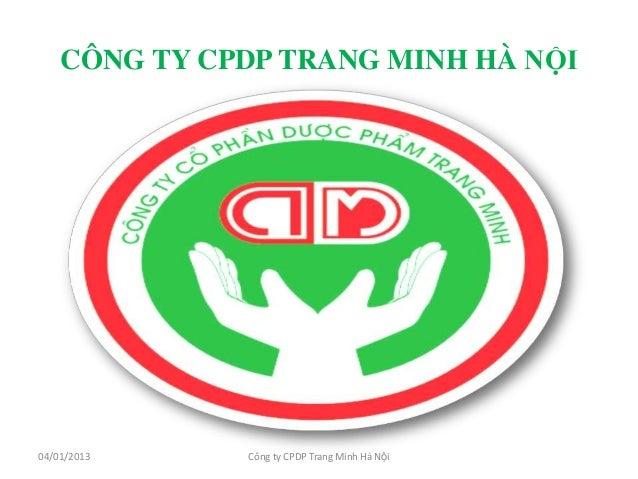 CÔNG TY CPDP TRANG MINH HÀ NỘI04/01/2013    Công ty CPDP Trang Minh Hà Nội