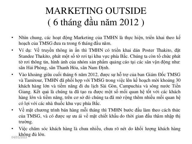MARKETING OUTSIDE                 ( 6 tháng đầu năm 2012 )•   Nhìn chung, các hoạt động Marketing của TMHN là thực hiện, t...