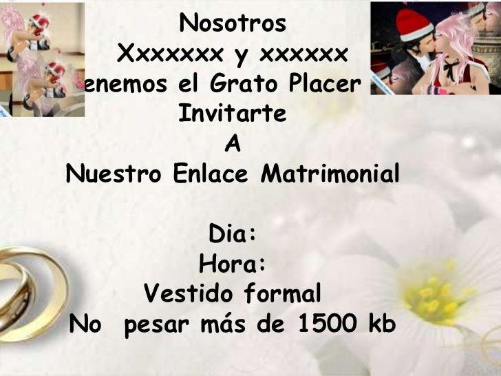 Nosotros    Xxxxxxx y xxxxxxTenemos el Grato Placer de        Invitarte            ANuestro Enlace Matrimonial         Dia...