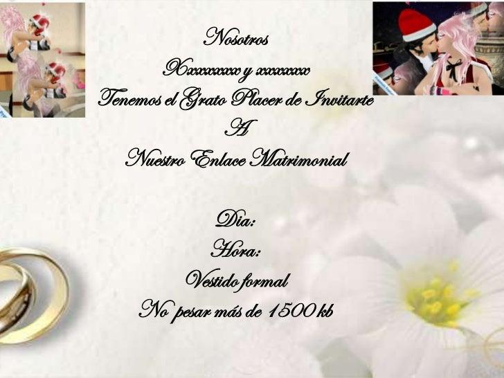 Nosotros       Xxxxxxx y xxxxxxTenemos el Grato Placer de Invitarte                A   Nuestro Enlace Matrimonial         ...