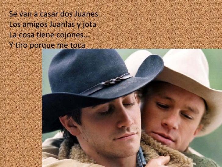 Se van a casar dos Juanes Los amigos Juanlas y jota La cosa tiene cojones... Y tiro porque me toca