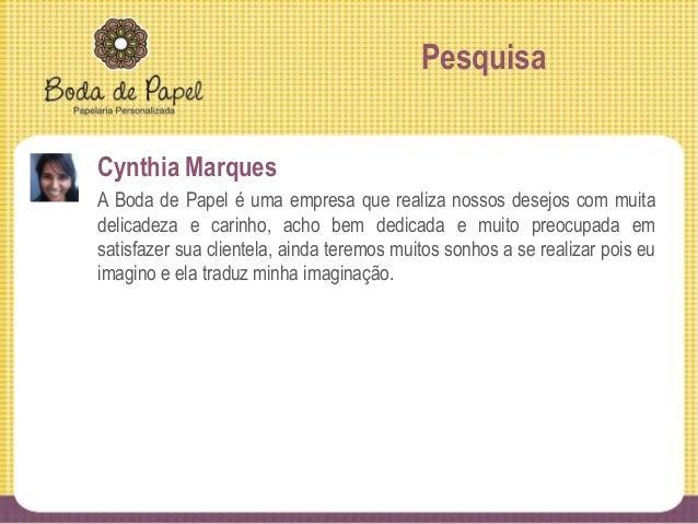 Pesquisa Fernanda Ferreira Quem? Vejo a Boda de Papel como um excelente reflexo da dona. É carisma, paciência, disponibili...