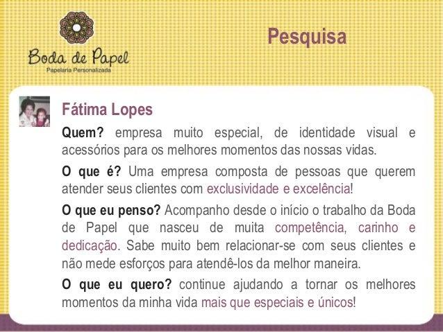 Pesquisa Larissa Freitas O que é? Boda de Papel é uma empresa especializada na criação e produção de papelaria e lembranci...