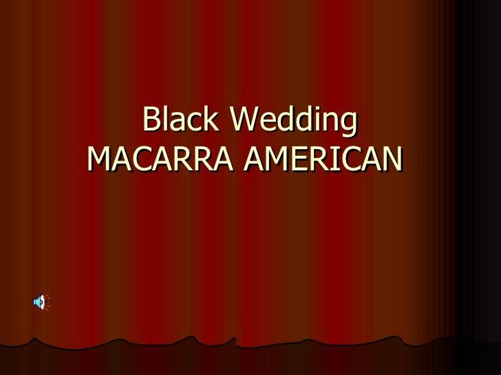Black Wedding MACARRA AMERICAN