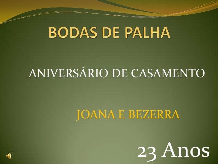 BODAS DE PALHA <br />ANIVERSÁRIO DE CASAMENTO<br />JOANA E BEZERRA<br />23 Anos<br />