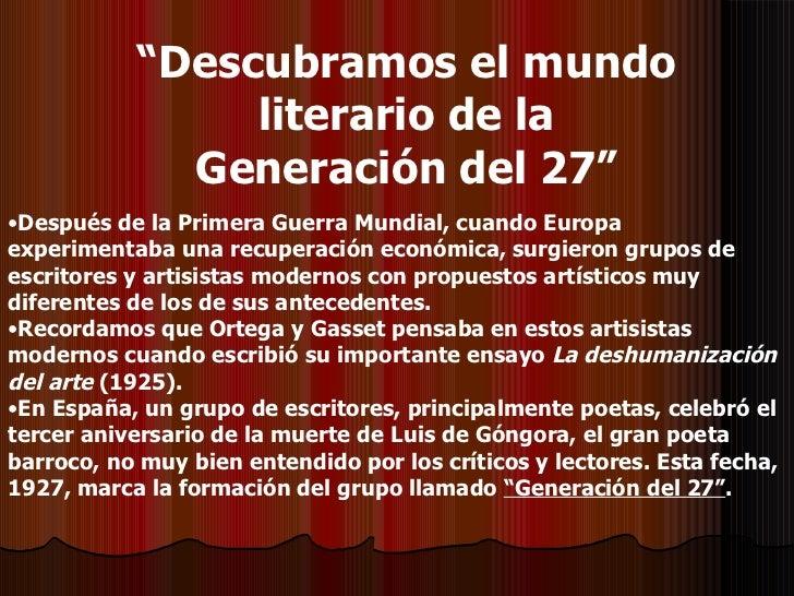 """"""" Descubramos el mundo literario de la Generación del 27"""" <ul><li>Después de la Primera Guerra Mundial, cuando Europa expe..."""