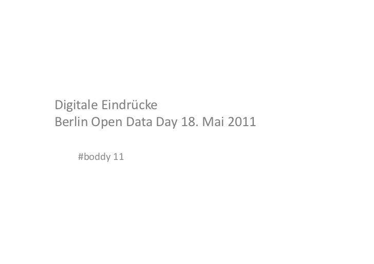 Digitale	  Eindrücke	  	  Berlin	  Open	  Data	  Day	  18.	  Mai	  2011	        #boddy	  11