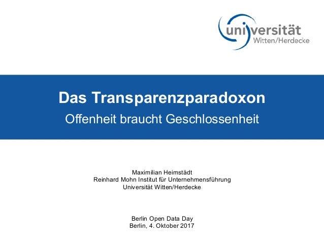 Das Transparenzparadoxon Offenheit braucht Geschlossenheit Maximilian Heimstädt Reinhard Mohn Institut für Unternehmensfüh...