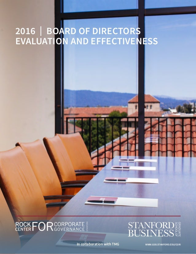 2016   BOARD OF DIRECTORS EVALUATION AND EFFECTIVENESS  In collaboration with TMG WWW.GSB.STANFORD.EDU/CGRI