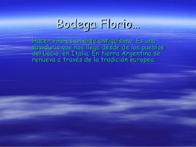 Bodega Florio…Hacer vino es un arte antiquísimo. Es unasabiduría que nos llega desde de los pueblosdel Lacio, en Italia. E...