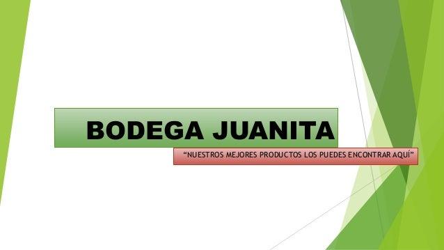 """BODEGA JUANITA """"NUESTROS MEJORES PRODUCTOS LOS PUEDES ENCONTRAR AQUÍ"""""""