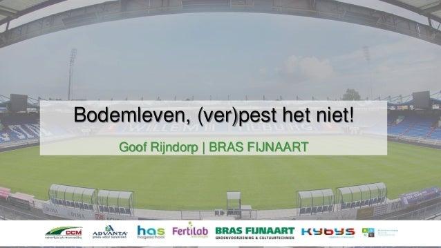 Bodemleven, (ver)pest het niet! Goof Rijndorp | BRAS FIJNAART