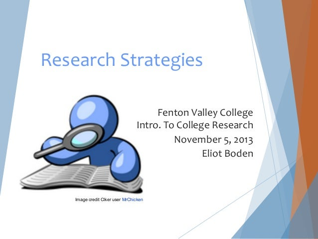 Research Strategies Fenton Valley College Intro. To College Research November 5, 2013 Eliot Boden  Image credit Clker user...